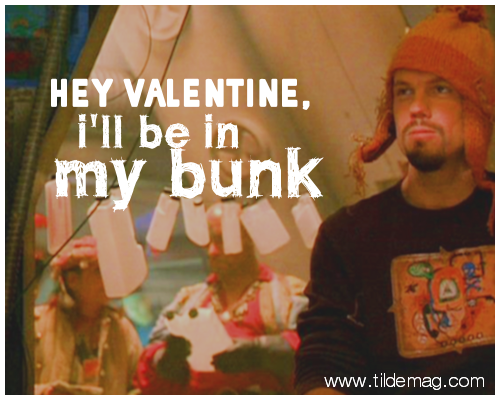 Hey Valentine, I'll be in my bunk.