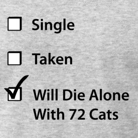 1378241660_single-taken-will-die-alone-with-72-cats_design_large