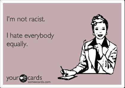 Hate everybody